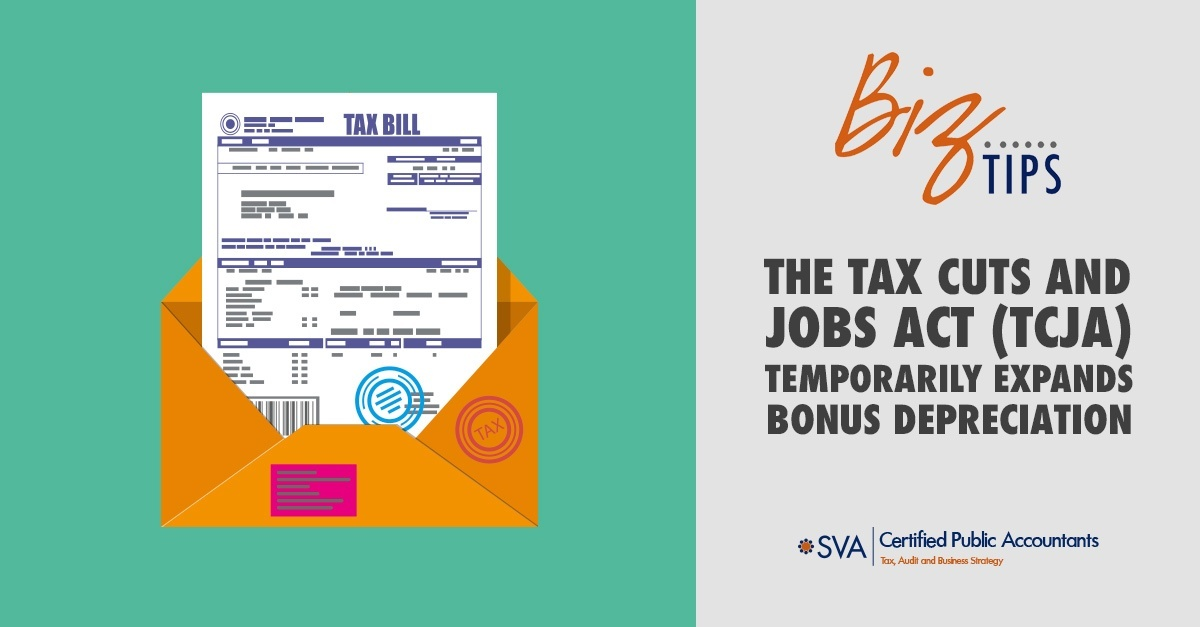 The Tax Cuts and Jobs Act (TCJA) Temporarily Expands Bonus Depreciation