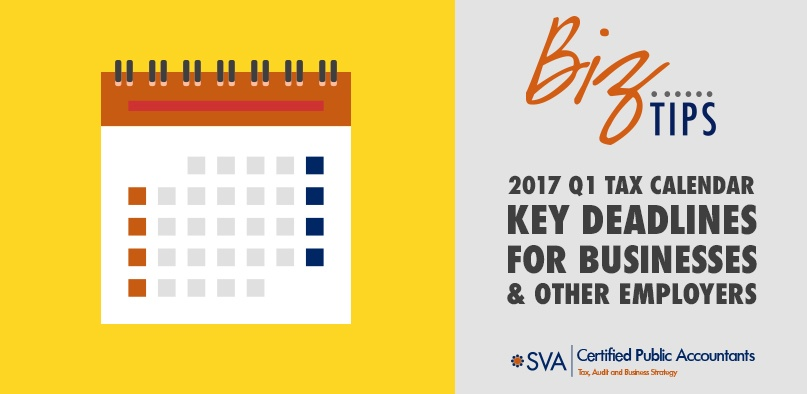 2017 Q1 Tax Calendar: Key Deadlines for Businesses and Other Employers