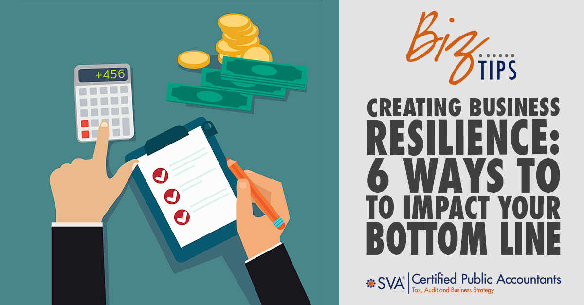 Creating Business Resilience: 6 Ways to Impact Your Bottom Line