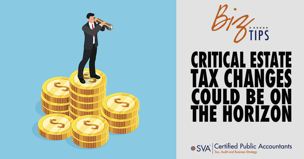 Critical Estate Tax Changes Could be on the Horizon