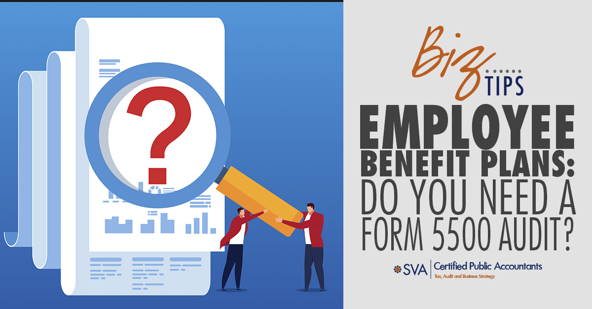 Employee Benefit Plans: Do You Need a Form 5500 Audit?
