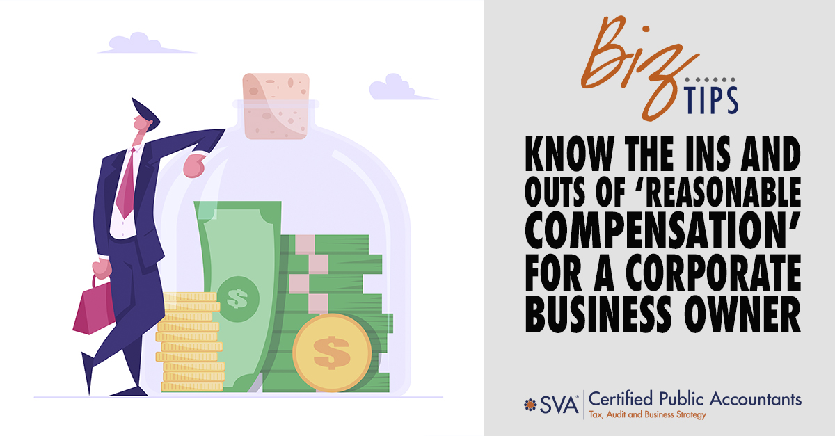 Know the Ins and Outs of 'Reasonable Compensation' for a Corporate Business Owner