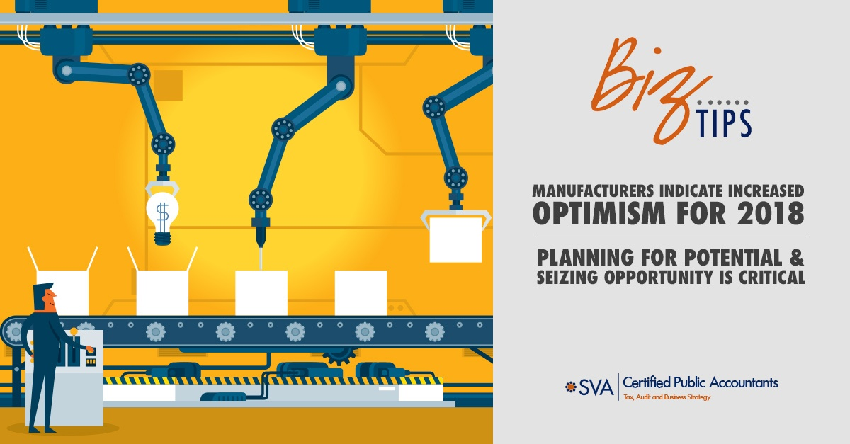 Manufacturers Indicate Increased Optimism for 2018 – Planning for Potential and Seizing Opportunity Is Critical