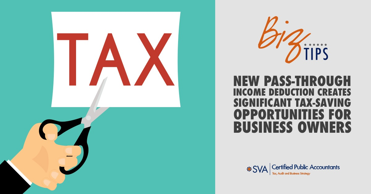 New Pass-Through Income Deduction Creates Significant Tax-Saving Opportunities for Business Owners