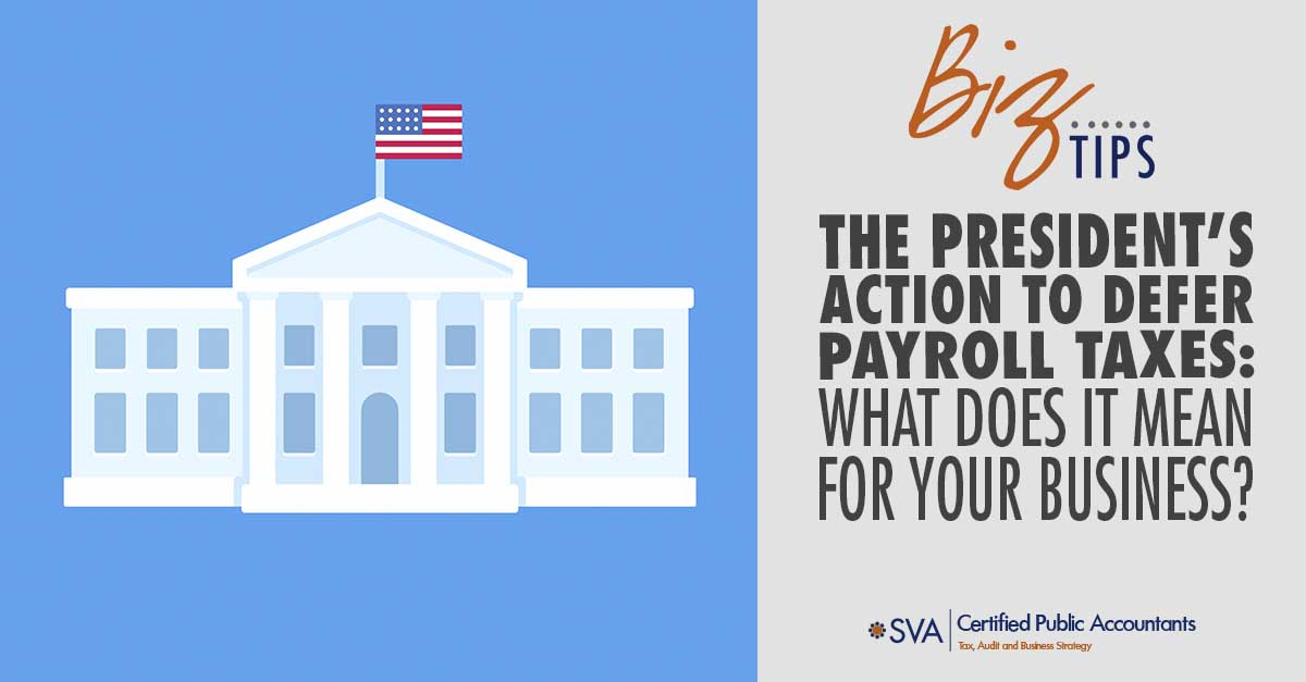 The President's Action to Defer Payroll Taxes: What Does It Mean for Your Business?